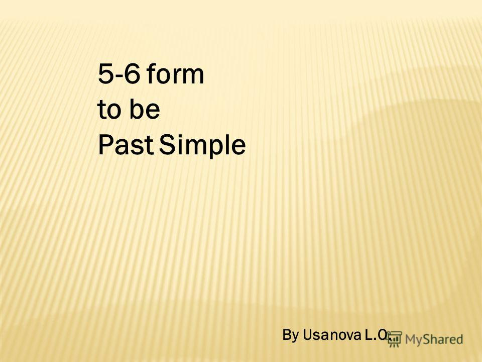 5-6 form to be Past Simple By Usanova L.O.