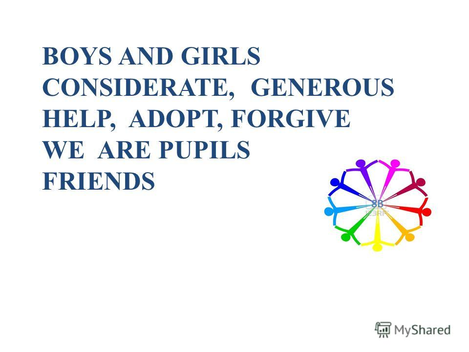 BOYS AND GIRLS CONSIDERATE, GENEROUS HELP, ADOPT, FORGIVE WE ARE PUPILS FRIENDS 8B8B
