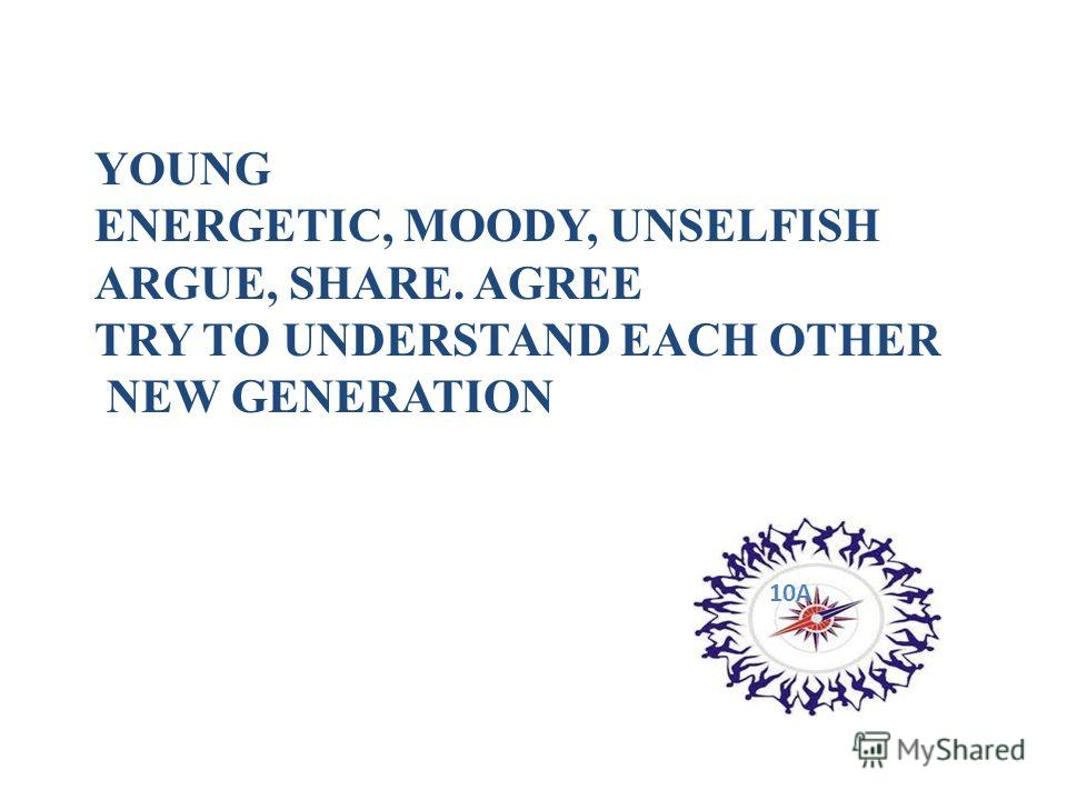 YOUNG ENERGETIC, MOODY, UNSELFISH ARGUE, SHARE. AGREE TRY TO UNDERSTAND EACH OTHER NEW GENERATION 10A