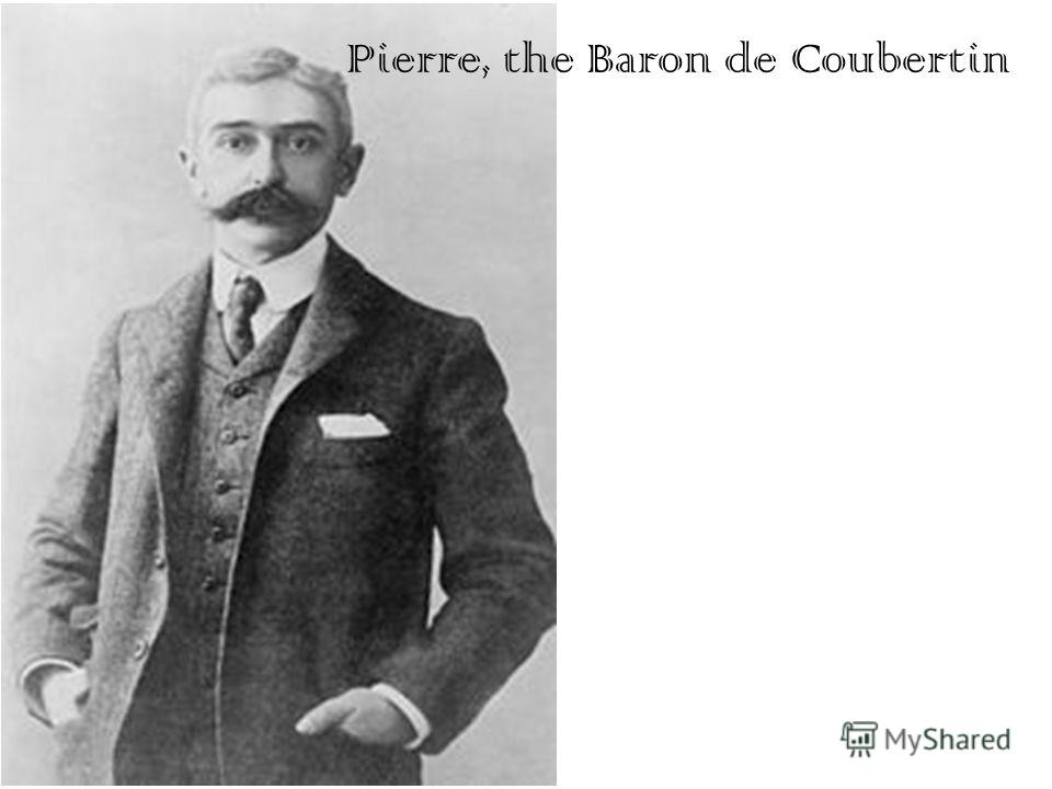 Pierre, the Baron de Coubertin