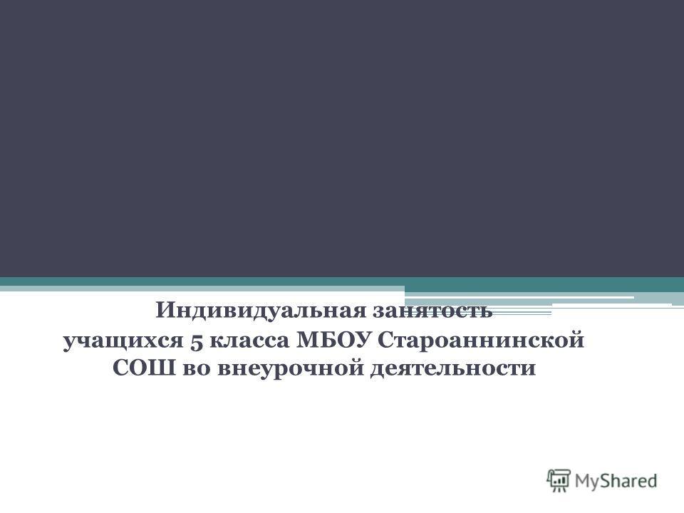 Индивидуальная занятость учащихся 5 класса МБОУ Староаннинской СОШ во внеурочной деятельности