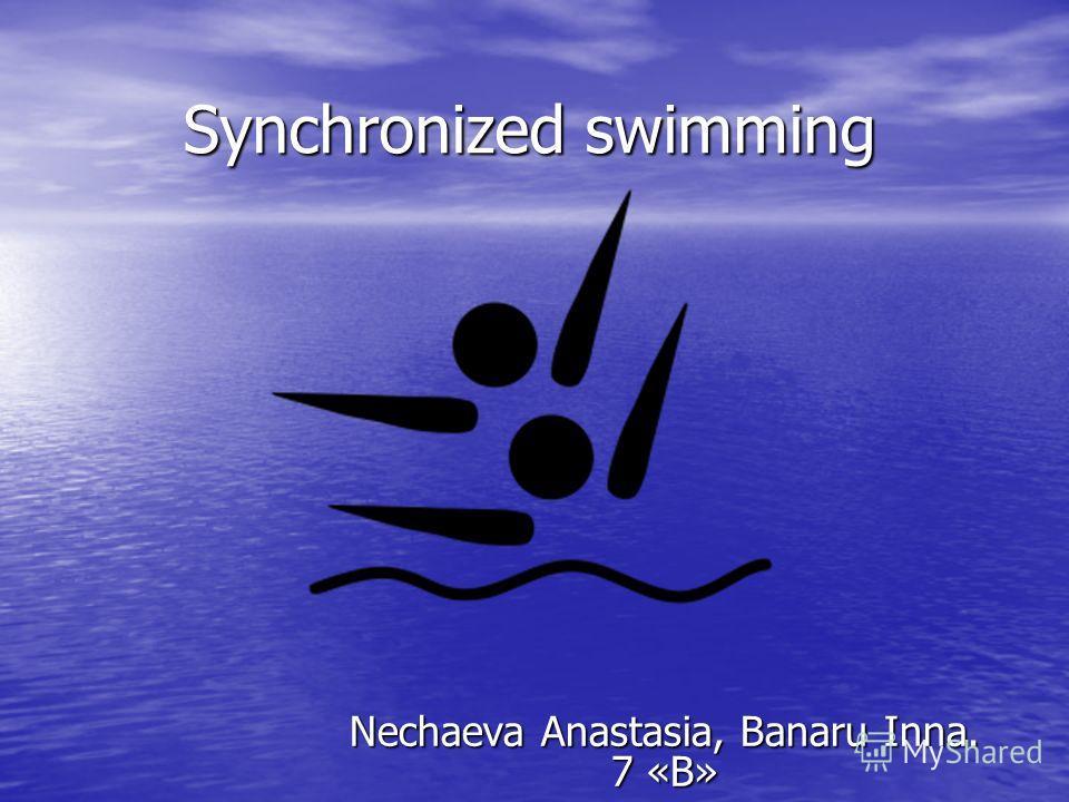 Synchronized swimming Nechaeva Anastasia, Banaru Inna. 7 «B»