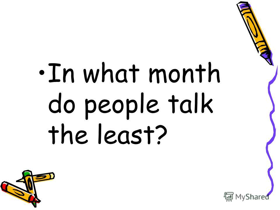In what month do people talk the least?