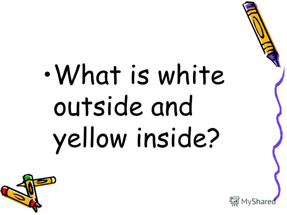 What is white outside and yellow inside?