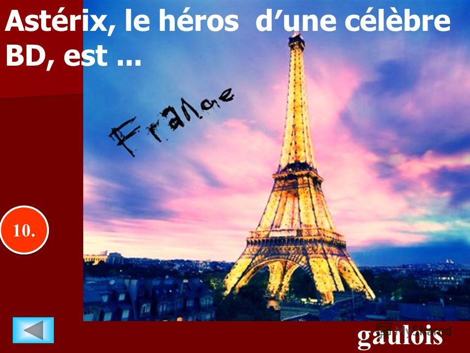 10.. gaulois Astérix, le héros dune célèbre BD, est...