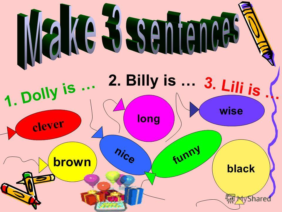 1. Dolly is … 2. Billy is … 3. Lili is … clever brown nice long funny black wise