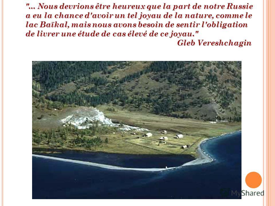 ... Nous devrions être heureux que la part de notre Russie a eu la chance d'avoir un tel joyau de la nature, comme le lac Baïkal, mais nous avons besoin de sentir l'obligation de livrer une étude de cas élevé de ce joyau. Gleb Vereshchagin