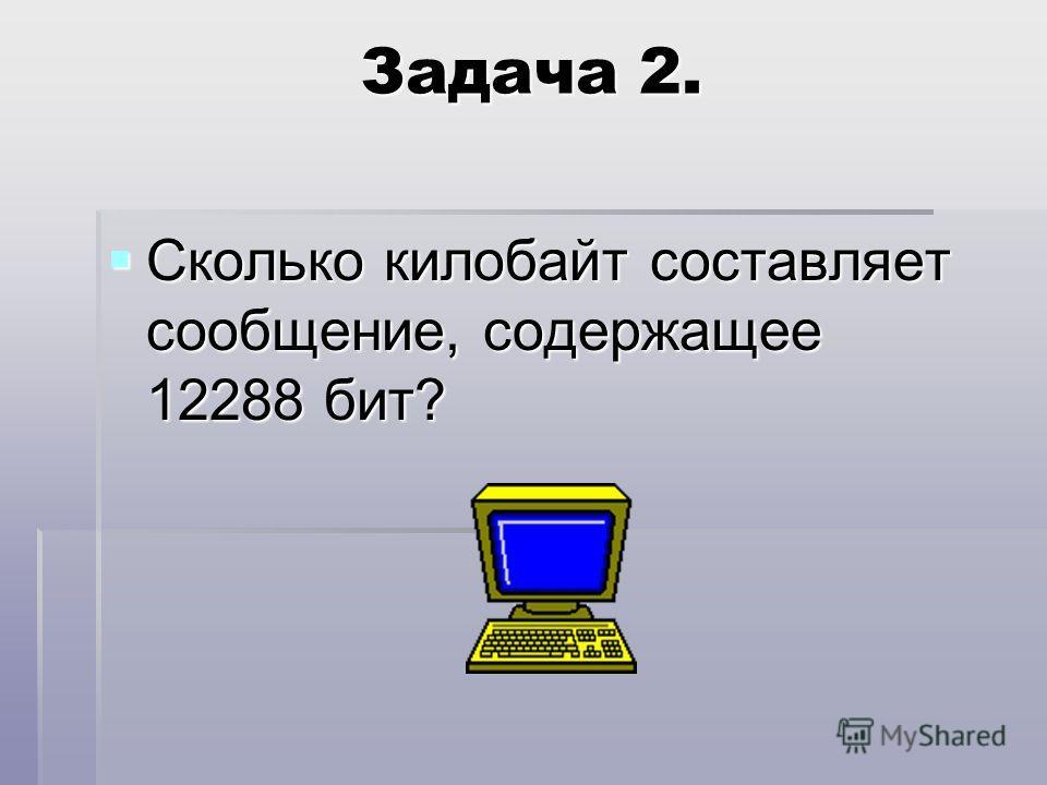 Задача 2. Сколько килобайт составляет сообщение, содержащее 12288 бит? Сколько килобайт составляет сообщение, содержащее 12288 бит?