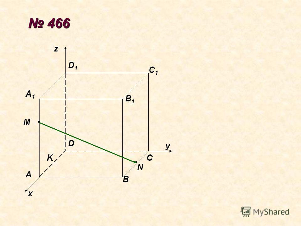 466 466 A х у z B C D A1A1 B1B1 C1C1 D1D1 M K.. N