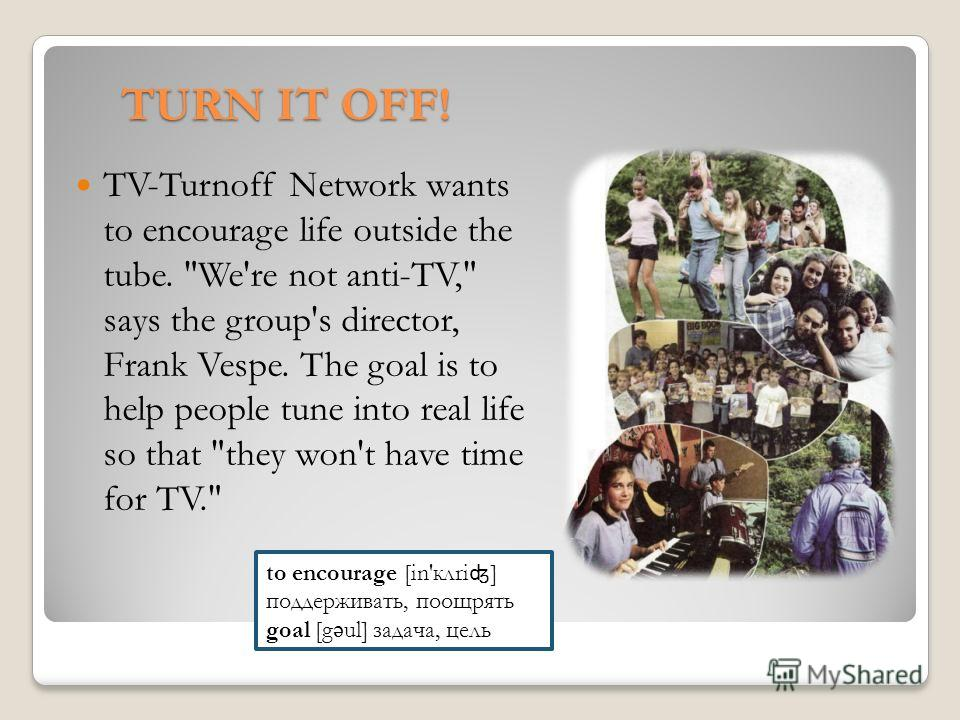 TURN IT OFF! TV-Turnoff Network wants to encourage life outside the tube.