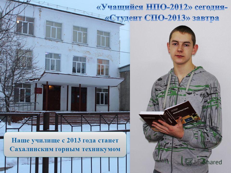 Наше училище с 2013 года станет Сахалинским горным техникумом Наше училище с 2013 года станет Сахалинским горным техникумом