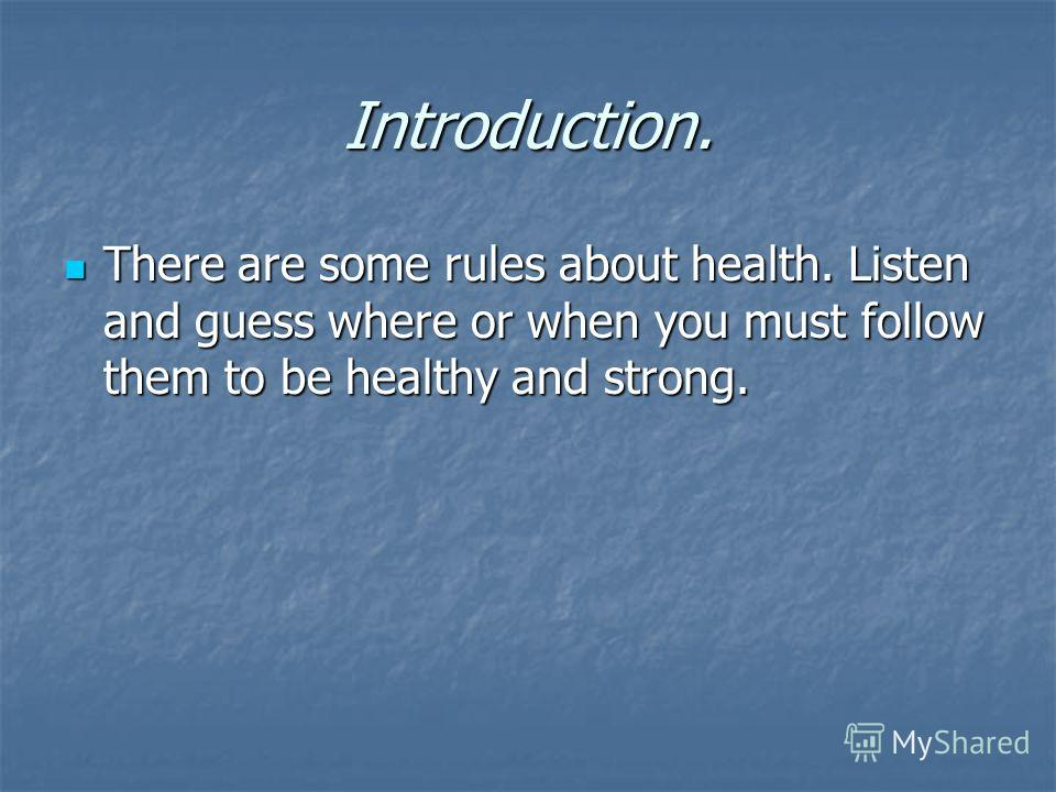 Introduction. There are some rules about health. Listen and guess where or when you must follow them to be healthy and strong. There are some rules about health. Listen and guess where or when you must follow them to be healthy and strong.