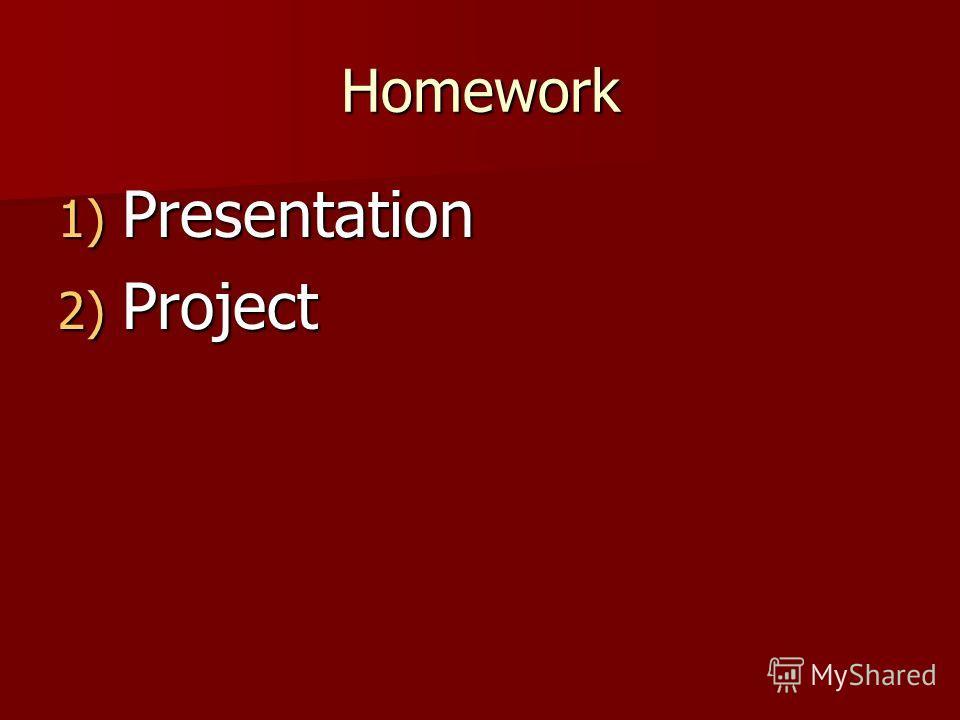 Homework 1) Presentation 2) Project