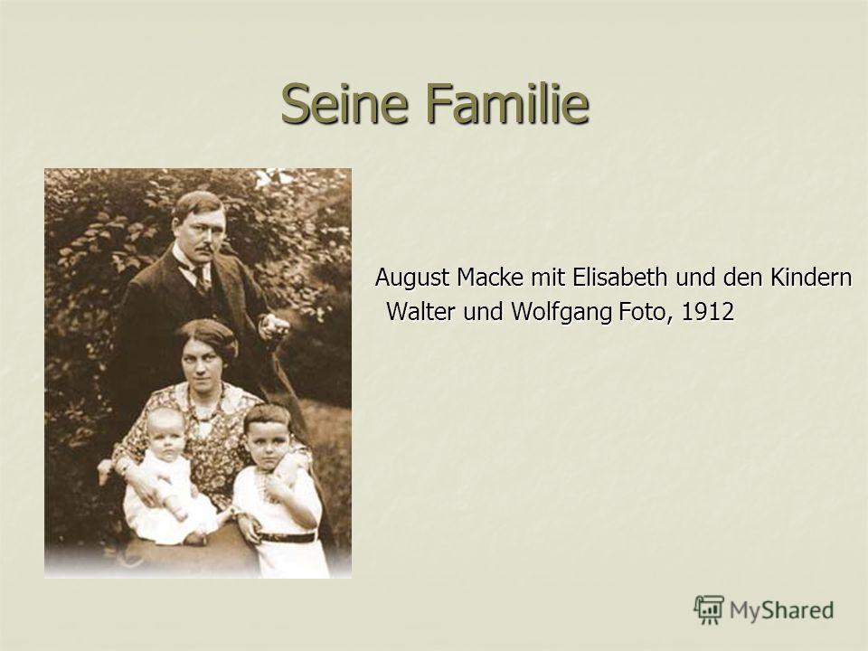 Seine Familie August Macke mit Elisabeth und den Kindern August Macke mit Elisabeth und den Kindern Walter und Wolfgang Foto, 1912 Walter und Wolfgang Foto, 1912