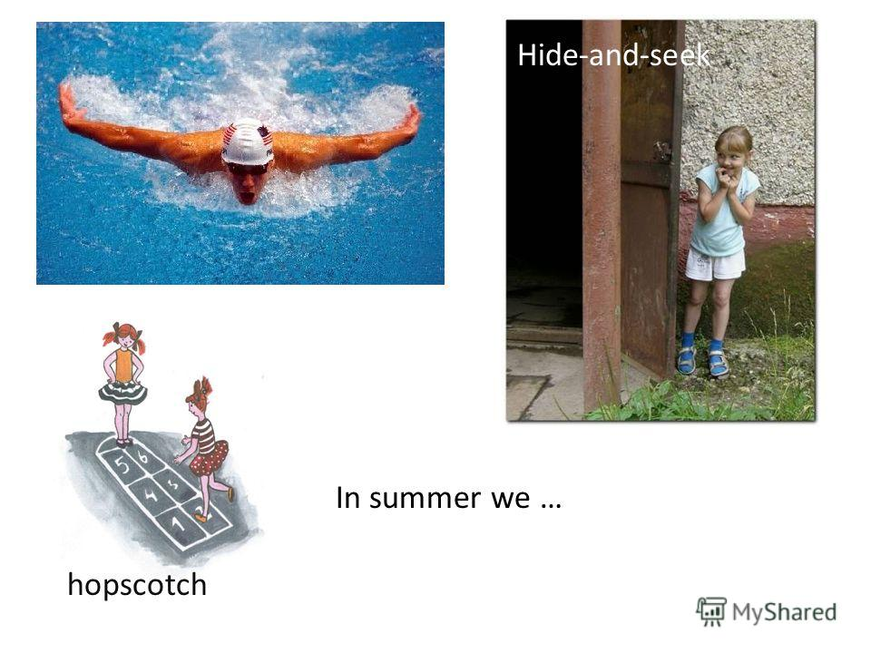 Hide-and-seek hopscotch In summer we …