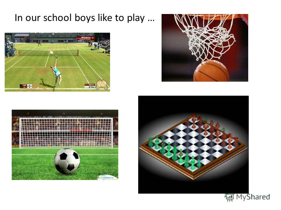 In our school boys like to play …