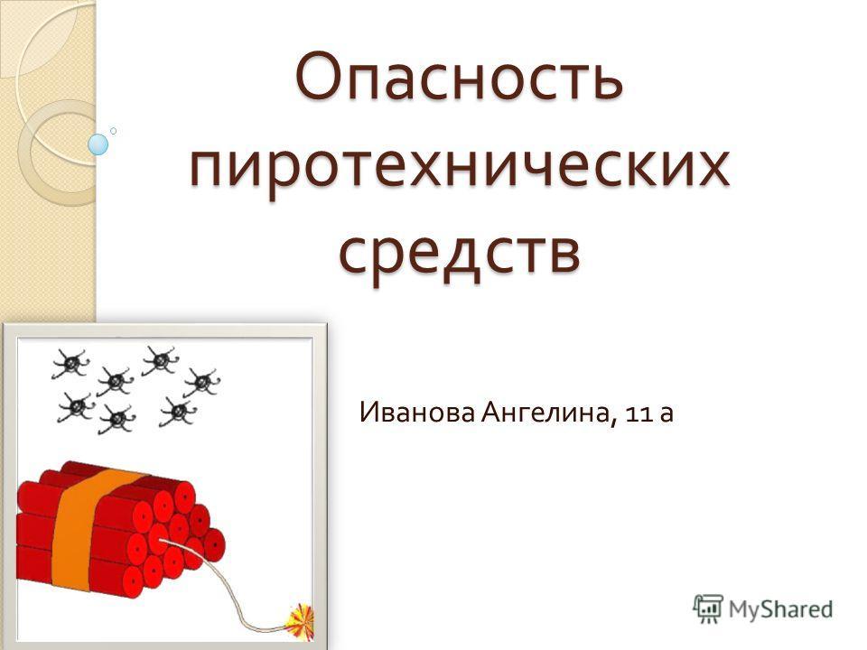 Опасность пиротехнических средств Иванова Ангелина, 11 а