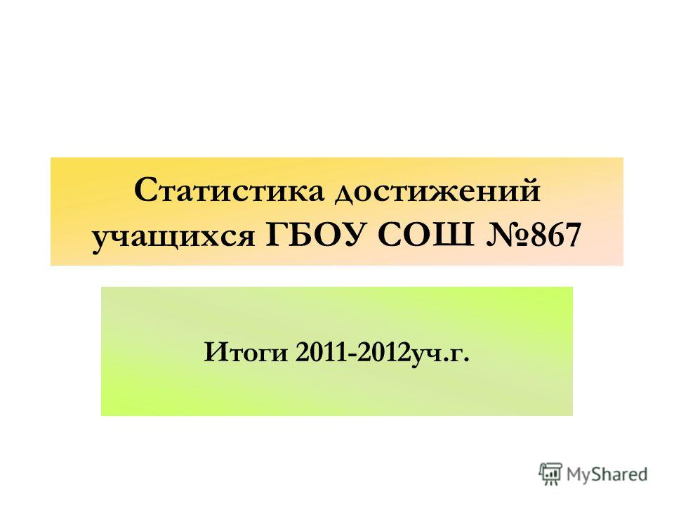 Статистика достижений учащихся ГБОУ СОШ 867 Итоги 2011-2012уч.г.