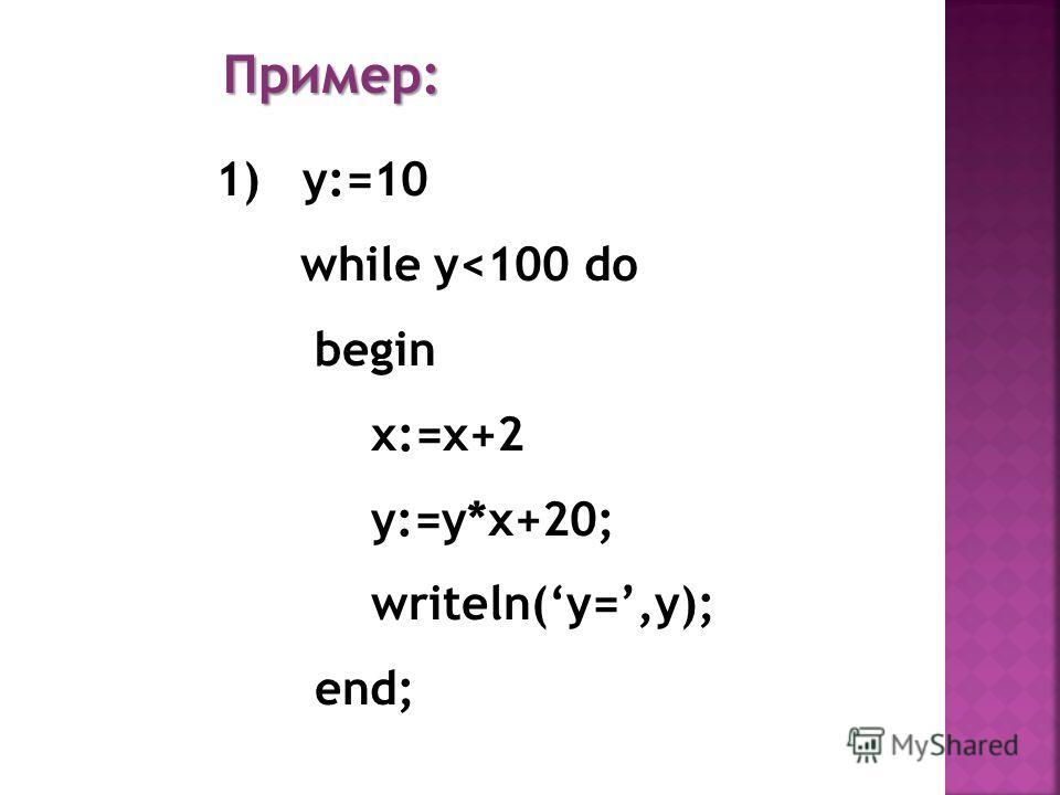1) y:=10 while y