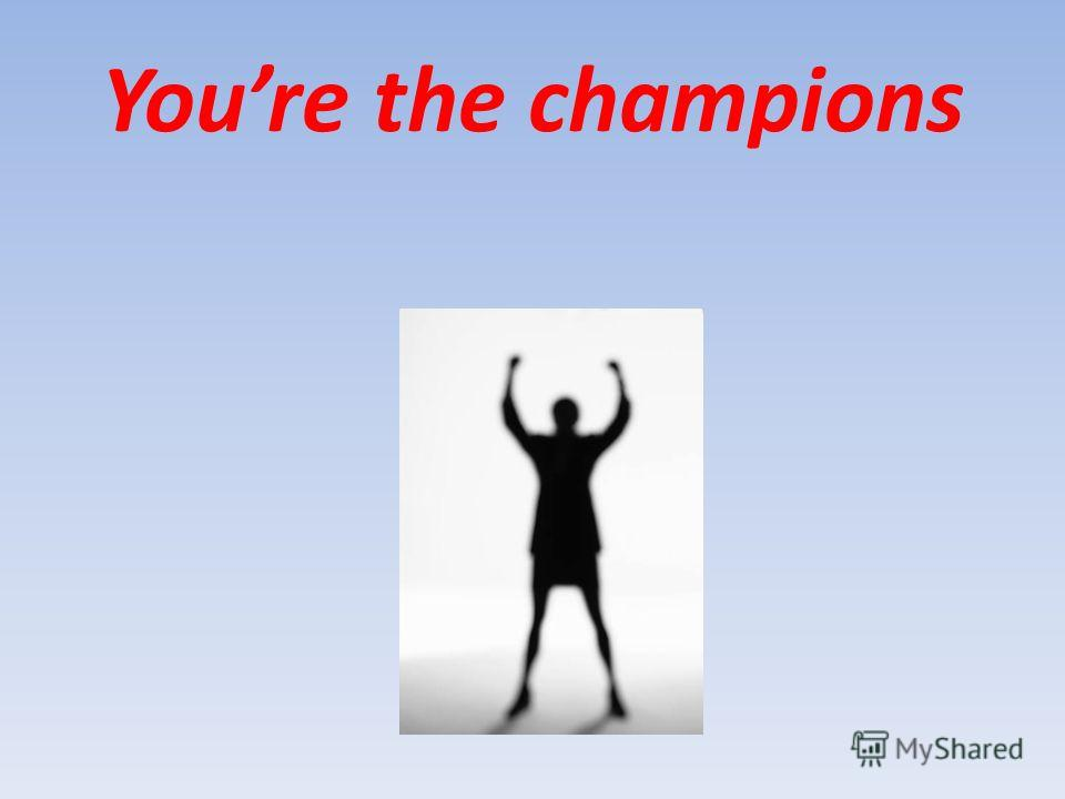 Youre the champions