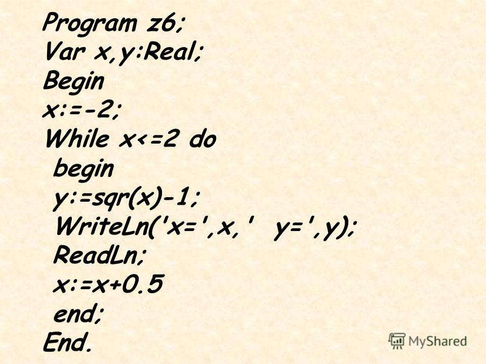 Program z6; Var x,y:Real; Begin x:=-2; While x