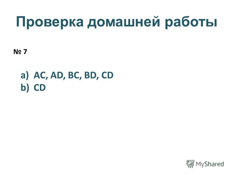 7 a)AC, AD, BC, BD, CD b)CD