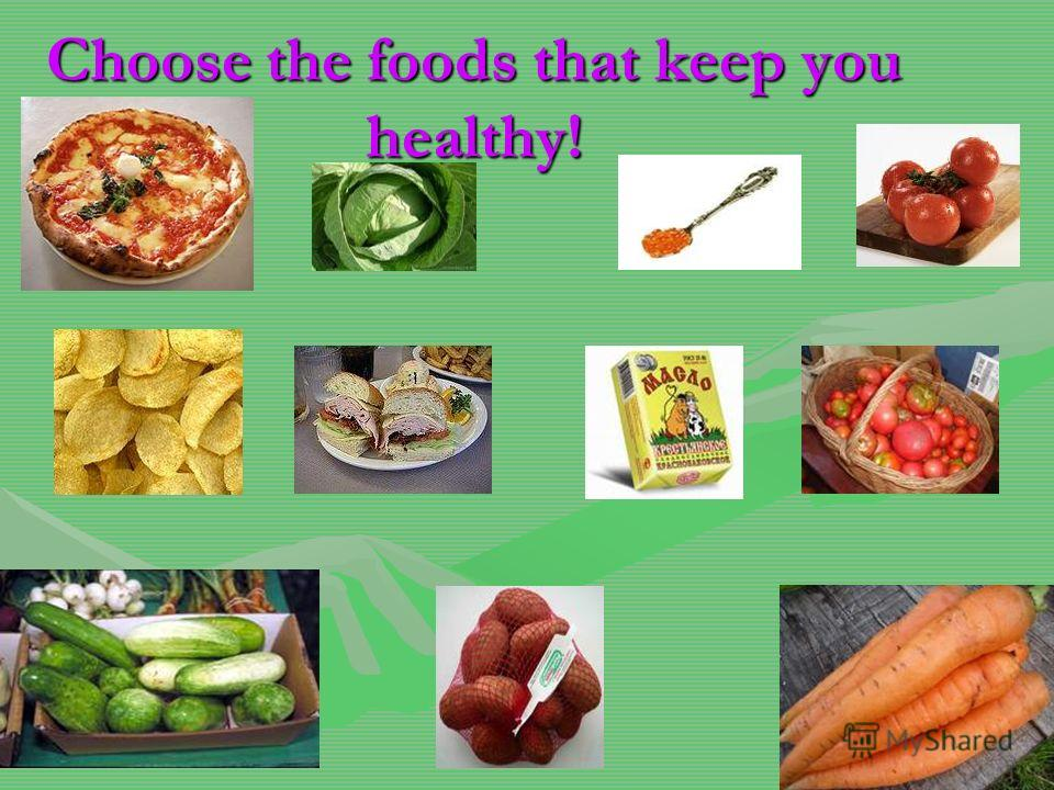 Choose the foods that keep you healthy!
