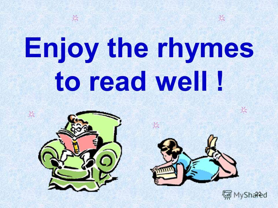 22 Enjoy the rhymes to read well !