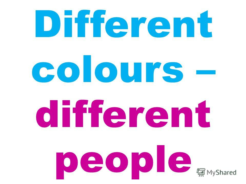 Different colours – different people