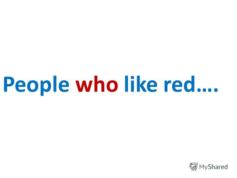 People who like red….