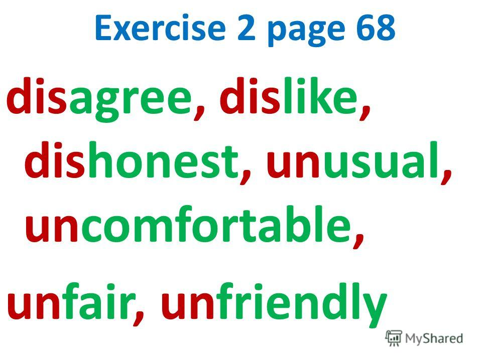 Exercise 2 page 68 disagree, dislike, dishonest, unusual, uncomfortable, unfair, unfriendly