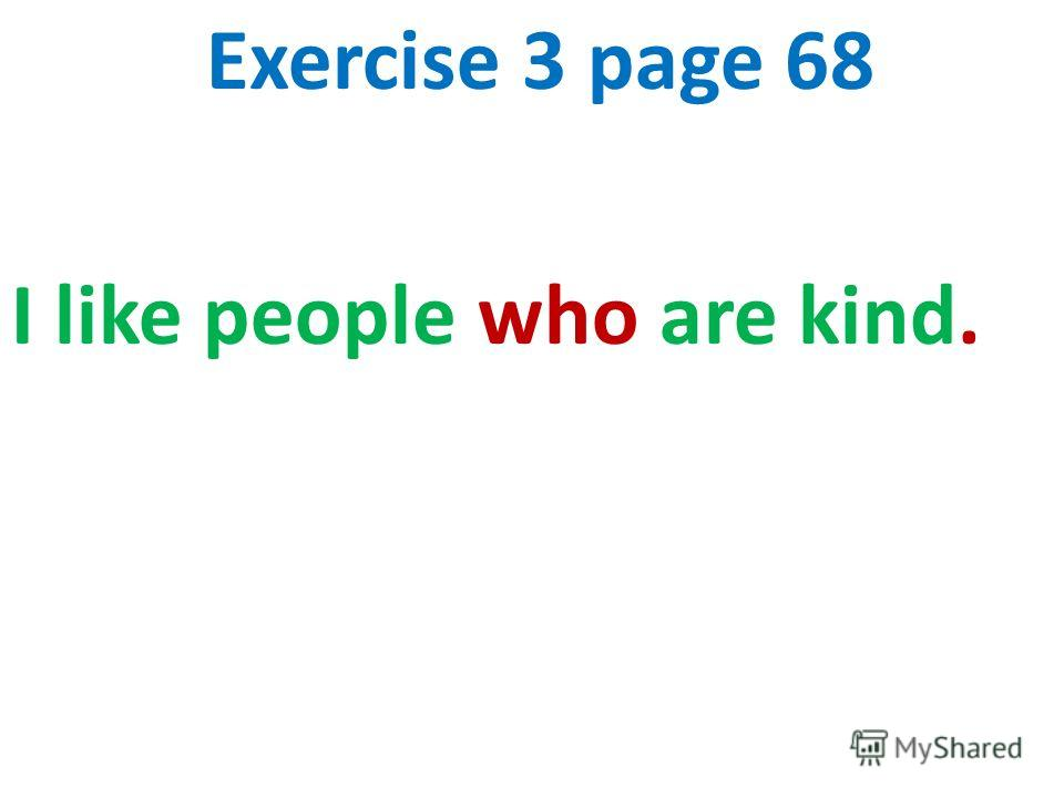 Exercise 3 page 68 I like people who are kind.