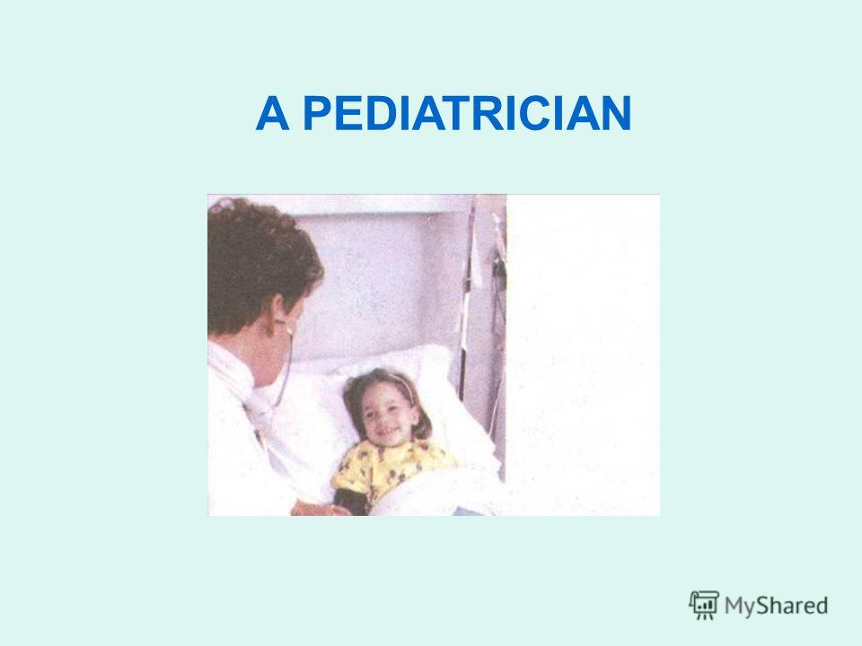 A PEDIATRICIAN