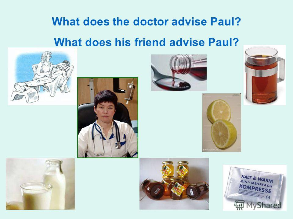 What does the doctor advise Paul? What does his friend advise Paul?