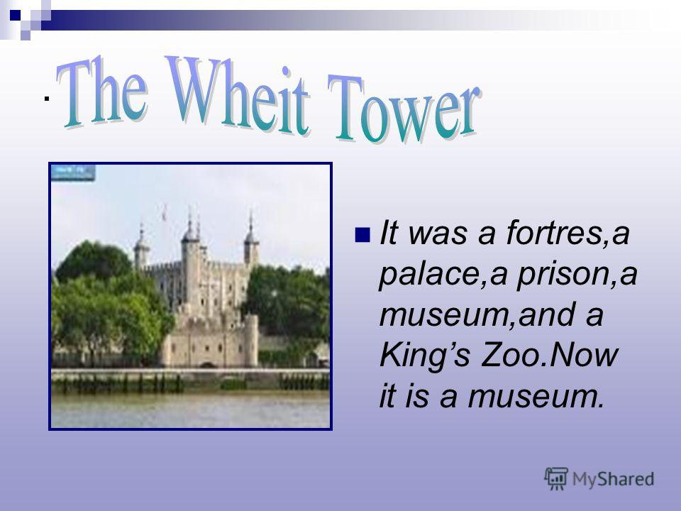 . It was a fortres,a palace,a prison,a museum,and a Kings Zoo.Now it is a museum.