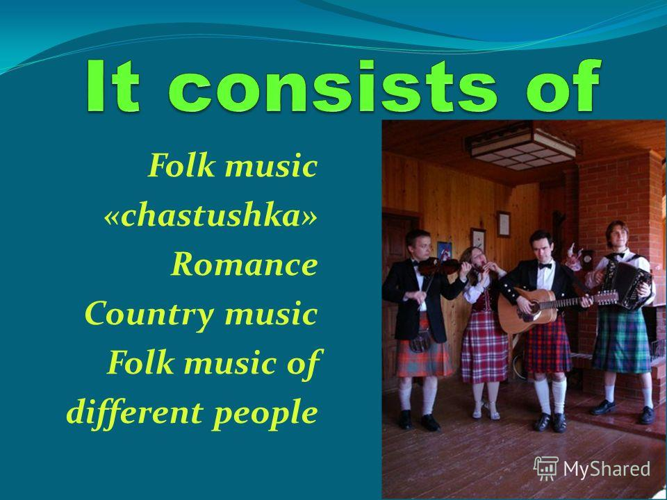Folk music «chastushka» Romance Country music Folk music of different people