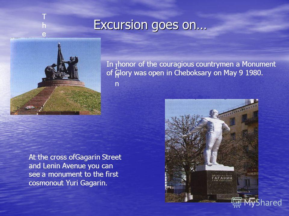 The The InnInn In honor of the couragious countrymen a Monument of Glory was open in Cheboksary on May 9 1980. At the cross ofGagarin Street and Lenin Avenue you can see a monument to the first cosmonout Yuri Gagarin. Excursion goes on…