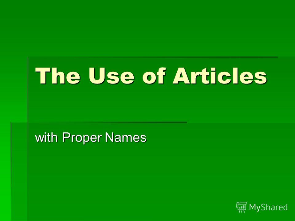 The Use of Articles with Proper Names