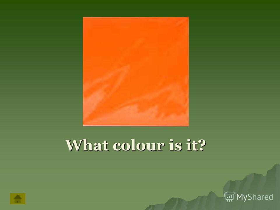 What colour is it? What colour is it?