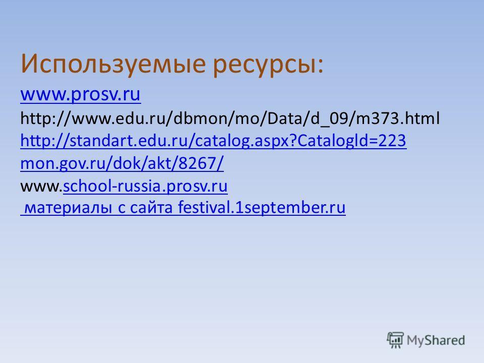 Используемые ресурсы: www.prosv.ru www.prosv.ru http://www.edu.ru/dbmon/mo/Data/d_09/m373.html http://standart.edu.ru/catalog.aspx?Catalogld=223 http://standart.edu.ru/catalog.aspx?Catalogld=223 mon.gov.ru/dok/akt/8267/ www.school-russia.prosv.ruscho
