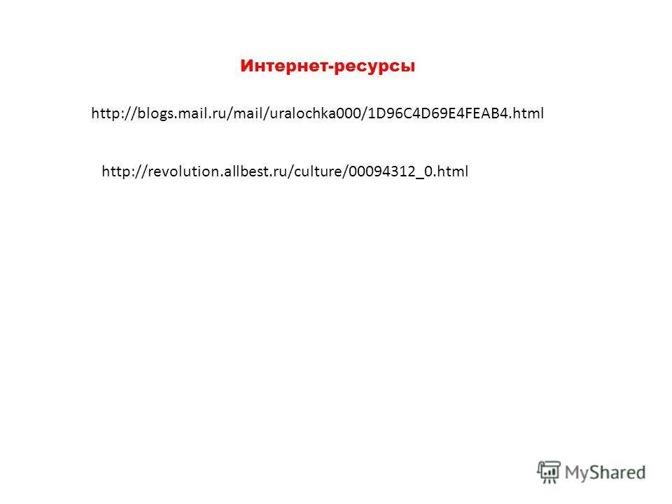 http://revolution.allbest.ru/culture/00094312_0.html http://blogs.mail.ru/mail/uralochka000/1D96C4D69E4FEAB4.html Интернет-ресурсы