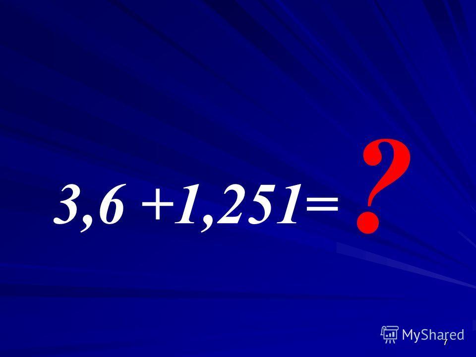 7 3,6 +1,251= ? ?