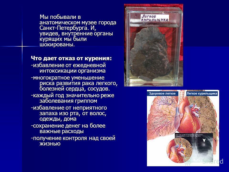 Мы побывали в анатомическом музее города Санкт-Петербурга. И, увидев, внутренние органы курящих мы были шокированы. Мы побывали в анатомическом музее города Санкт-Петербурга. И, увидев, внутренние органы курящих мы были шокированы. Что дает отказ от