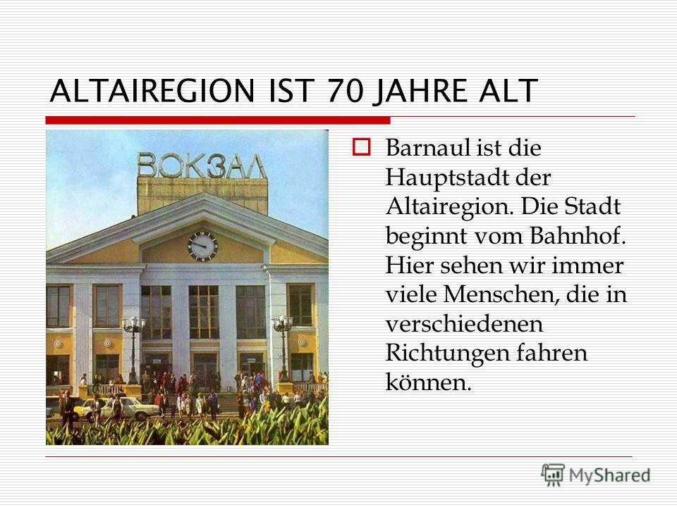 ALTAIREGION IST 70 JAHRE ALT Barnaul ist die Hauptstadt der Altairegion. Die Stadt beginnt vom Bahnhof. Hier sehen wir immer viele Menschen, die in verschiedenen Richtungen fahren können.