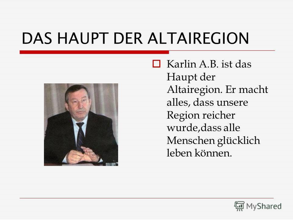 DAS HAUPT DER ALTAIREGION Karlin A.B. ist das Haupt der Altairegion. Er macht alles, dass unsere Region reicher wurde,dass alle Menschen glücklich leben können.