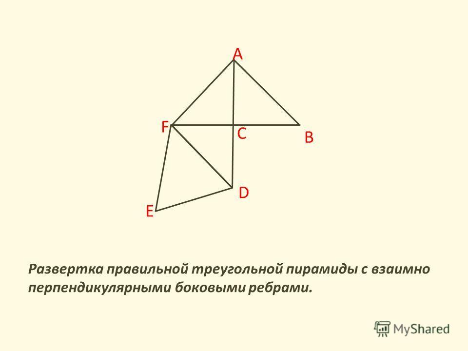 Развертка правильной треугольной пирамиды с взаимно перпендикулярными боковыми ребрами. A B C D F E