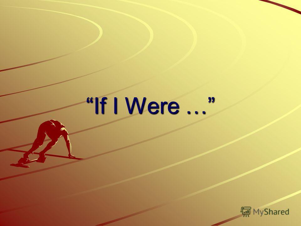 If I Were …
