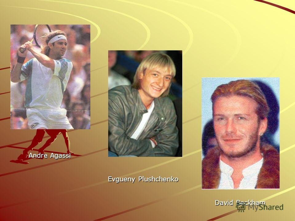 Andre Agassi Andre Agassi Evgueny Plushchenko Evgueny Plushchenko David Beckham David Beckham