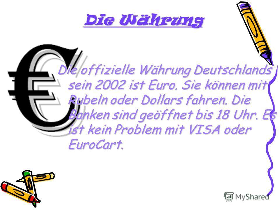 Die offizielle Währung Deutschlands sein 2002 ist Euro. Sie können mit Rubeln oder Dollars fahren. Die Banken sind geöffnet bis 18 Uhr. Es ist kein Problem mit VISA oder EuroCart. Die Währung