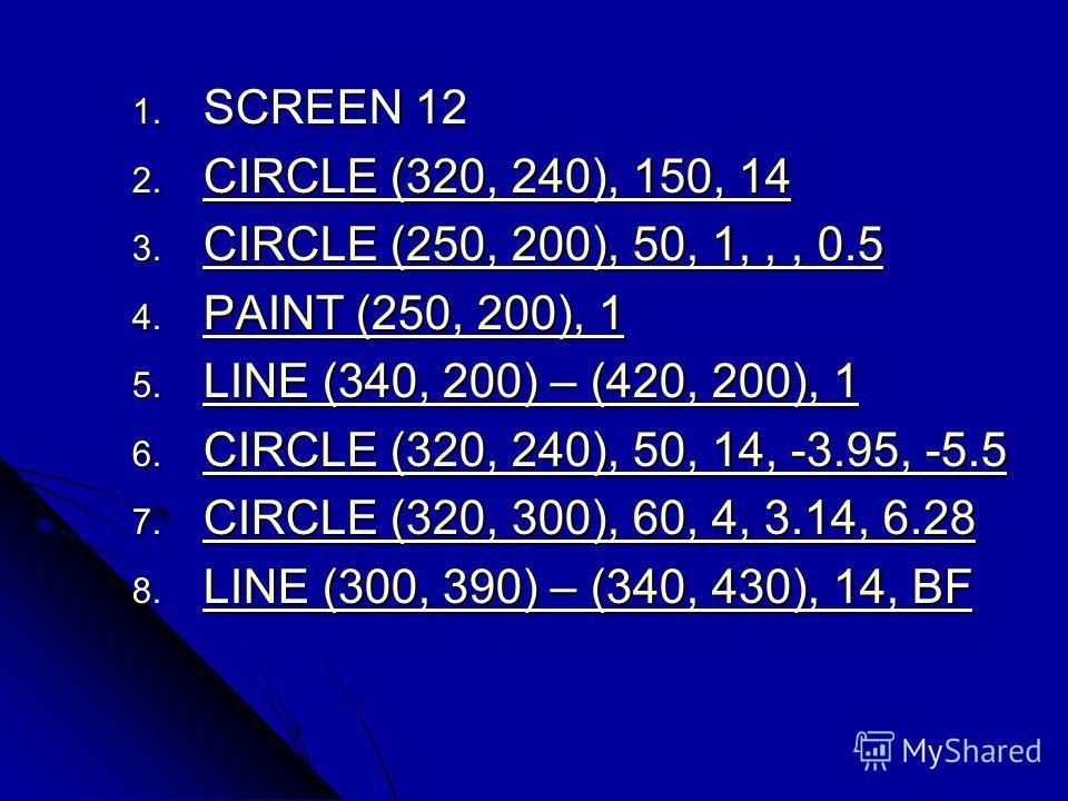 1. SCREEN 12 2. CIRCLE (320, 240), 150, 14 CIRCLE (320, 240), 150, 14 CIRCLE (320, 240), 150, 14 3. CIRCLE (250, 200), 50, 1,,, 0.5 CIRCLE (250, 200), 50, 1,, 0.5 CIRCLE (250, 200), 50, 1,, 0.5 4. PAINT (250, 200), 1 PAINT (250, 200), 1 PAINT (250, 2